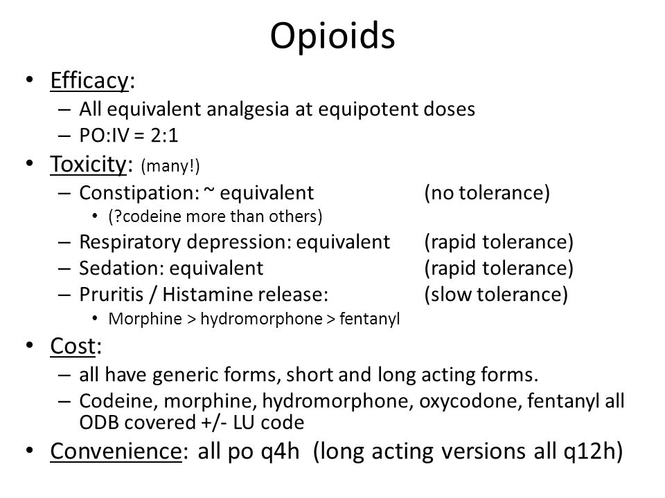 Opioids Efficacy: Toxicity: (many!) Cost: