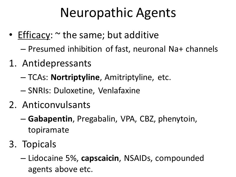 Neuropathic Agents Efficacy: ~ the same; but additive Antidepressants
