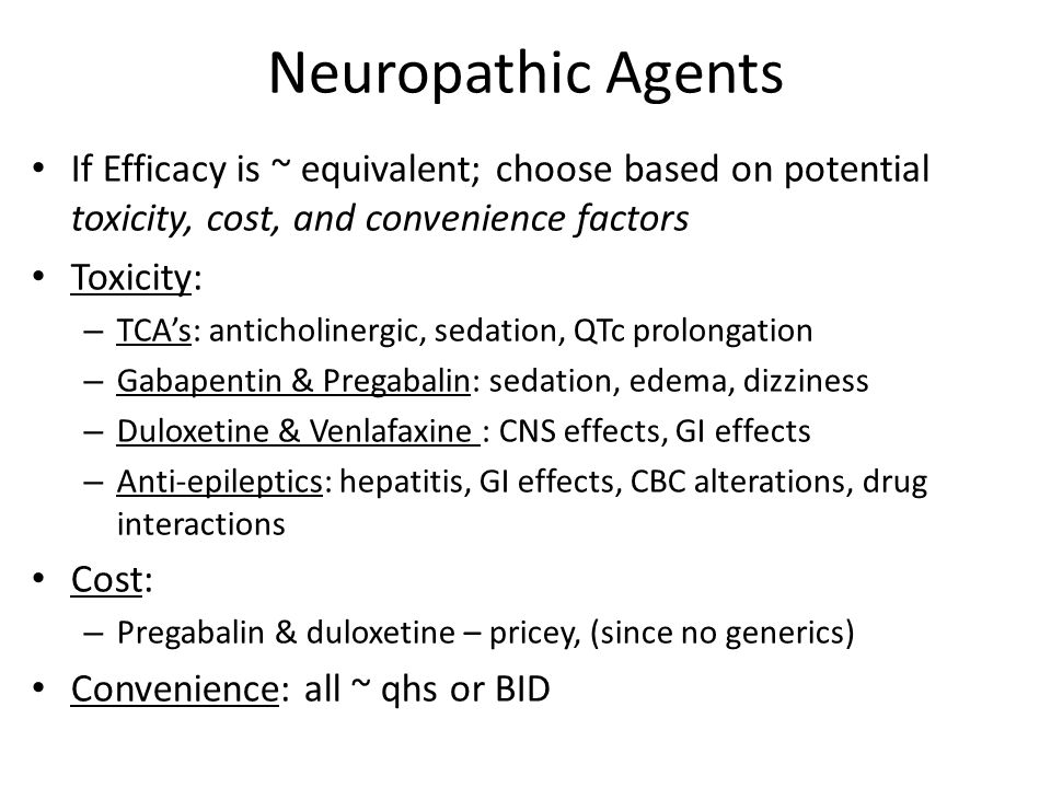 Neuropathic Agents If Efficacy is ~ equivalent; choose based on potential toxicity, cost, and convenience factors.