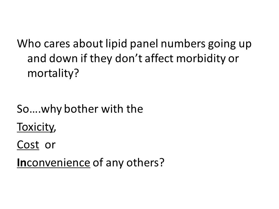 Who cares about lipid panel numbers going up and down if they don't affect morbidity or mortality