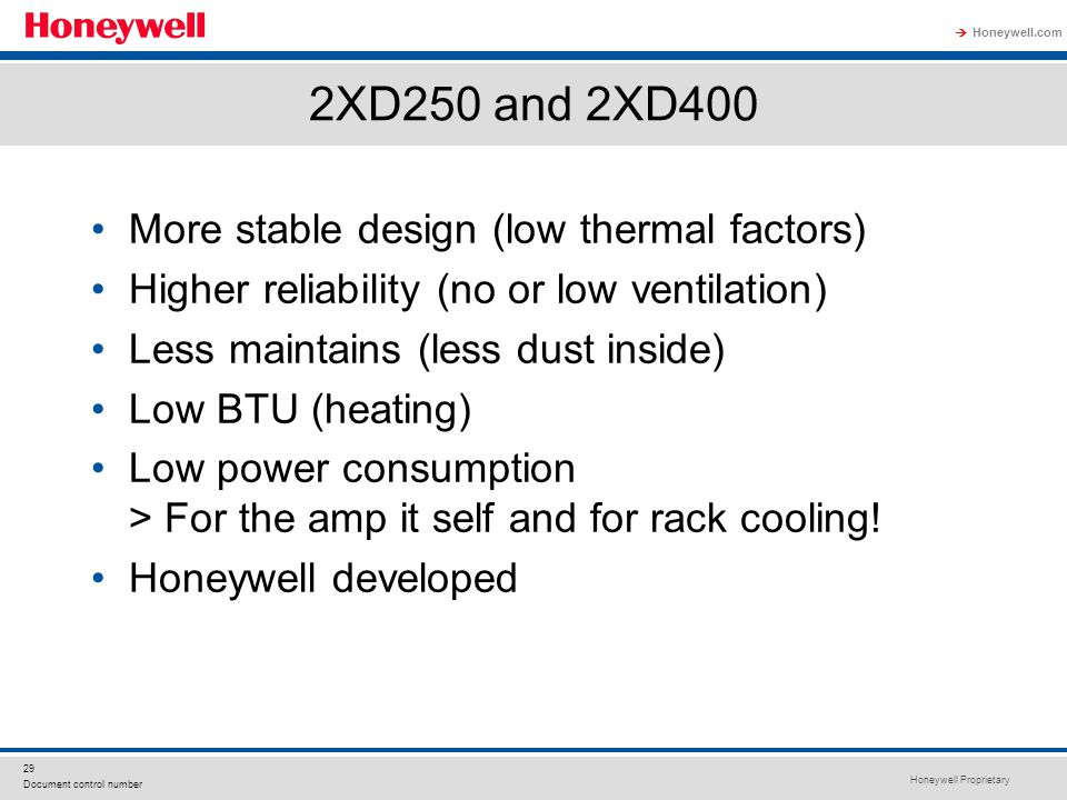 2XD250 and 2XD400 More stable design (low thermal factors)