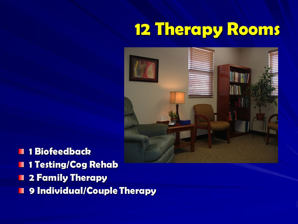 12 Therapy Rooms 1 Biofeedback 1 Testing/Cog Rehab 2 Family Therapy