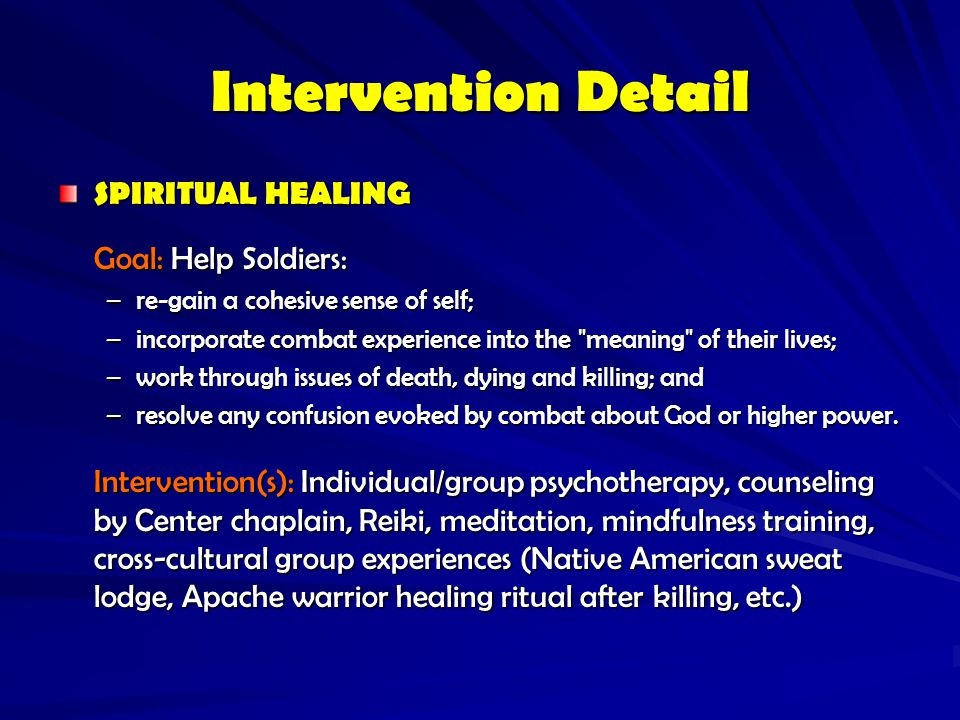Intervention Detail SPIRITUAL HEALING Goal: Help Soldiers: