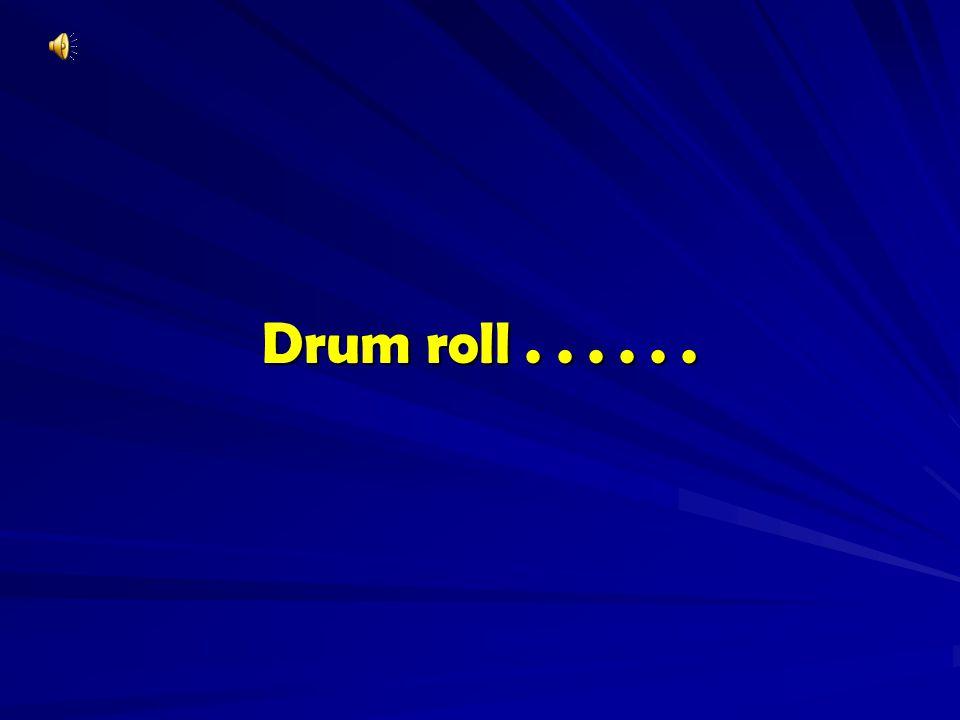 Drum roll . . . . . .