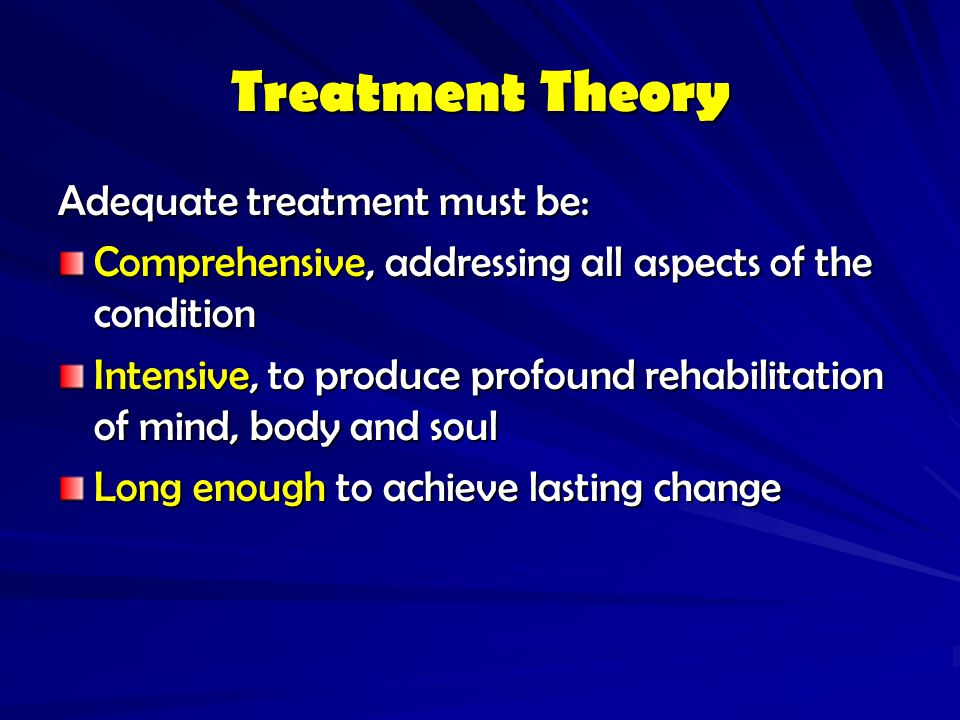 Treatment Theory Adequate treatment must be: