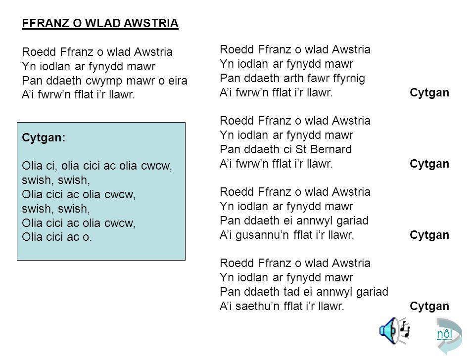 FFRANZ O WLAD AWSTRIA Roedd Ffranz o wlad Awstria. Yn iodlan ar fynydd mawr. Pan ddaeth cwymp mawr o eira.