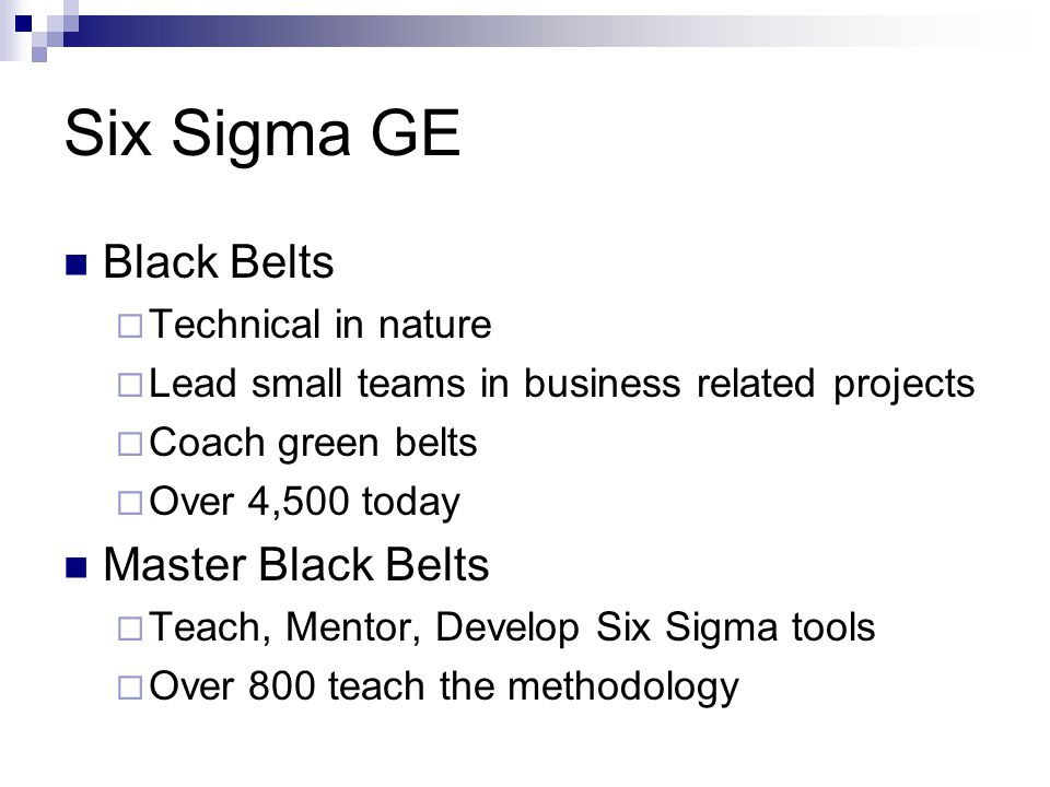 Six Sigma GE Black Belts Master Black Belts Technical in nature