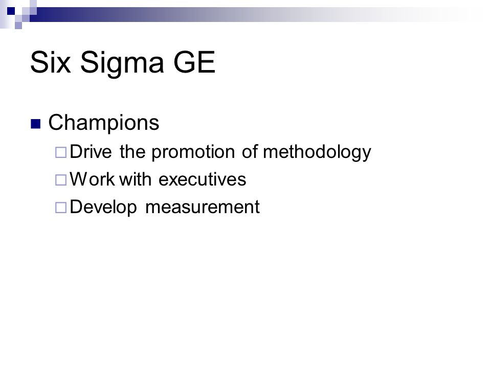 Six Sigma GE Champions Drive the promotion of methodology