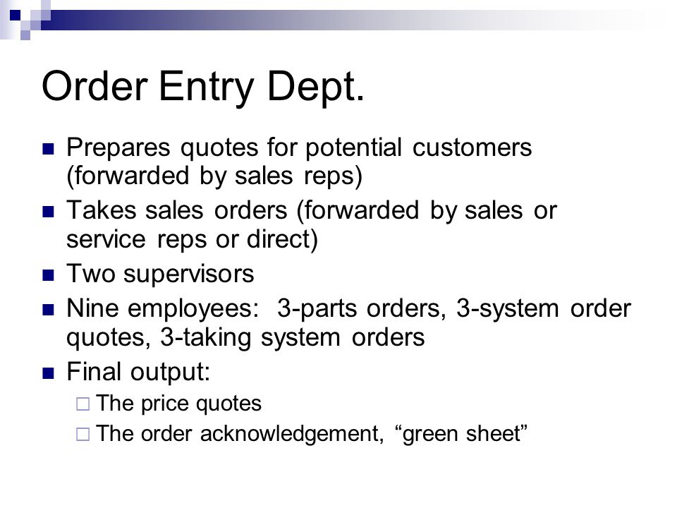 Order Entry Dept. Prepares quotes for potential customers (forwarded by sales reps)