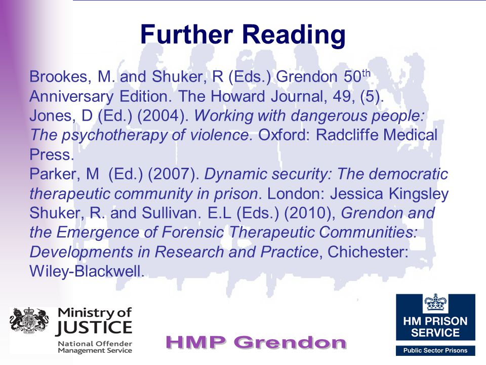 Further Reading Brookes, M. and Shuker, R (Eds.) Grendon 50th Anniversary Edition. The Howard Journal, 49, (5).