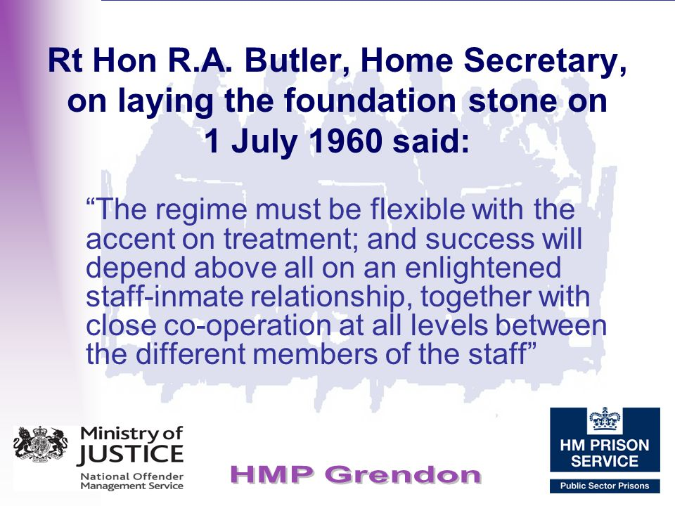 Rt Hon R.A. Butler, Home Secretary, on laying the foundation stone on 1 July 1960 said: