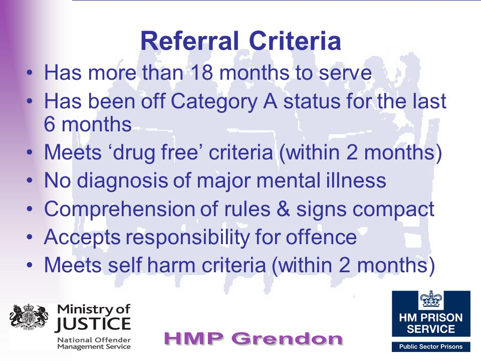Referral Criteria Has more than 18 months to serve