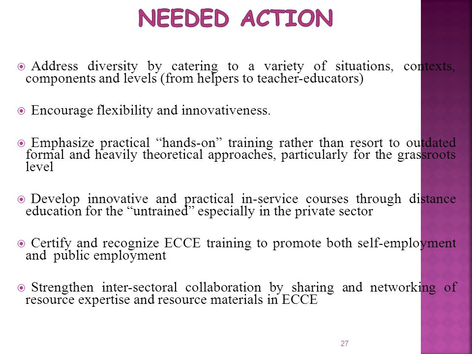 Needed Action Address diversity by catering to a variety of situations, contexts, components and levels (from helpers to teacher-educators)