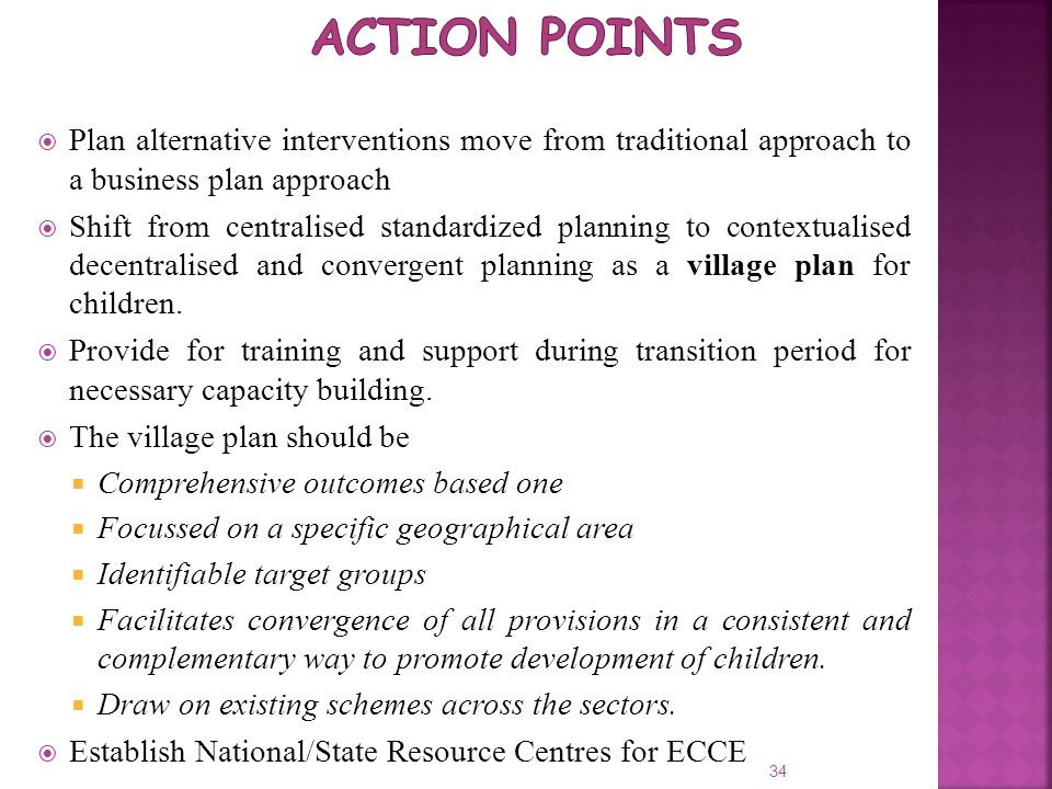 Action points Plan alternative interventions move from traditional approach to a business plan approach.