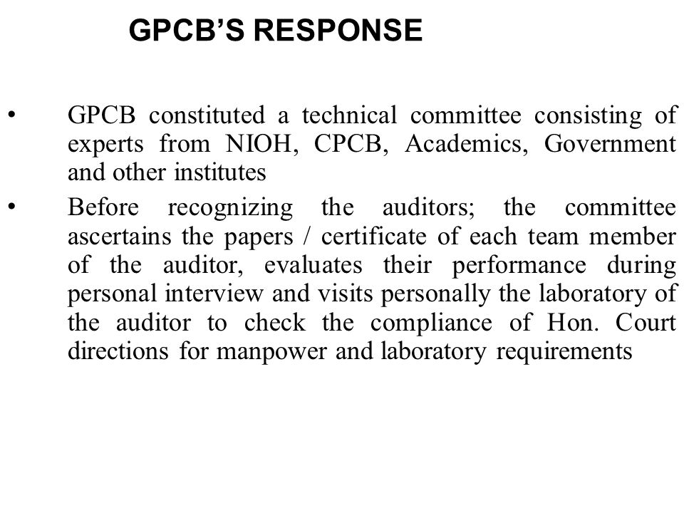 GPCB'S RESPONSE GPCB constituted a technical committee consisting of experts from NIOH, CPCB, Academics, Government and other institutes.