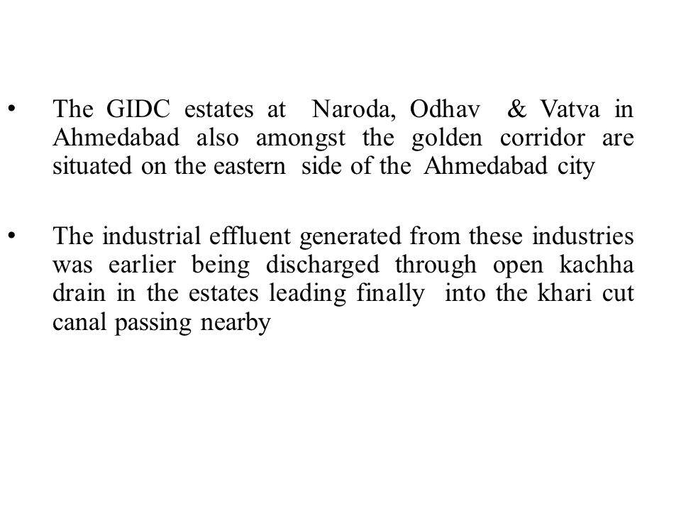 The GIDC estates at Naroda, Odhav & Vatva in Ahmedabad also amongst the golden corridor are situated on the eastern side of the Ahmedabad city