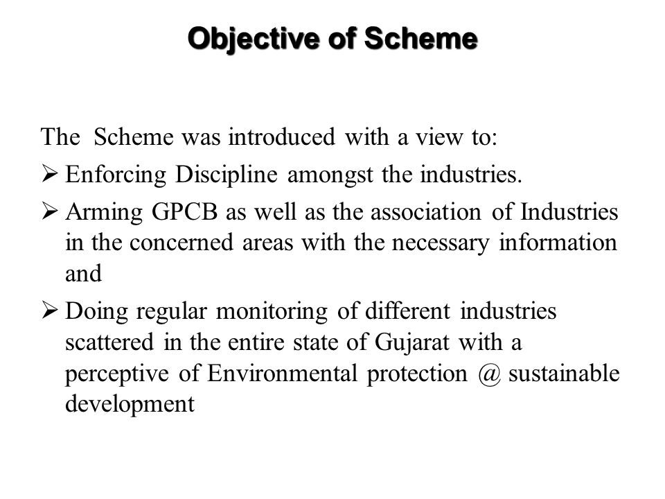 Objective of Scheme The Scheme was introduced with a view to: