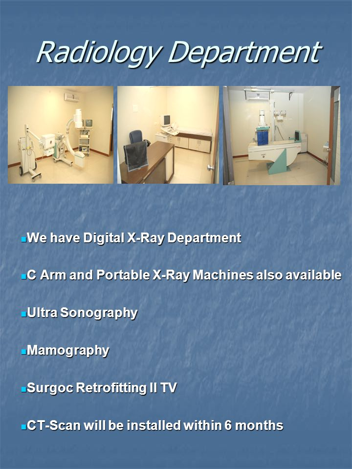 Radiology Department We have Digital X-Ray Department