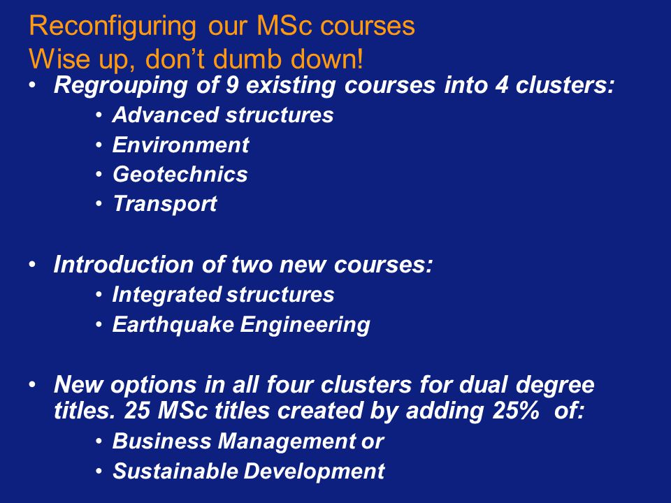Reconfiguring our MSc courses Wise up, don't dumb down!