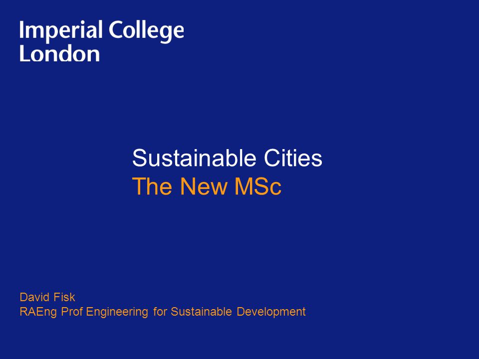 Sustainable Cities The New MSc David Fisk