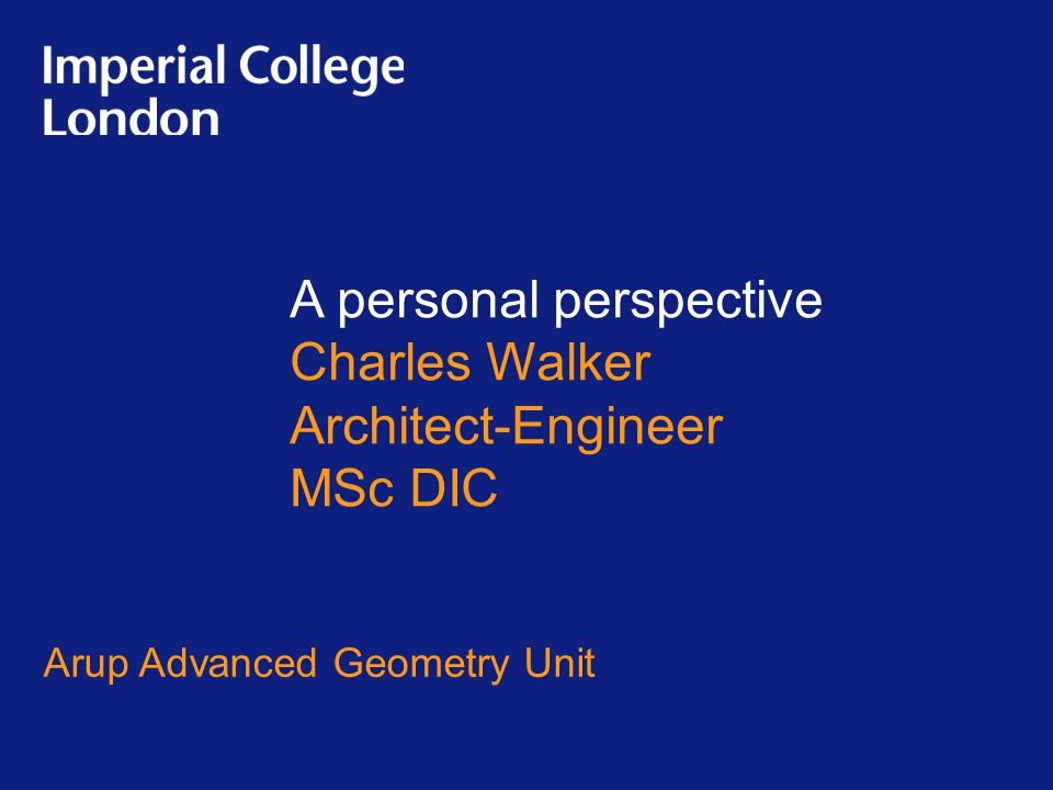 A personal perspective Charles Walker Architect-Engineer MSc DIC