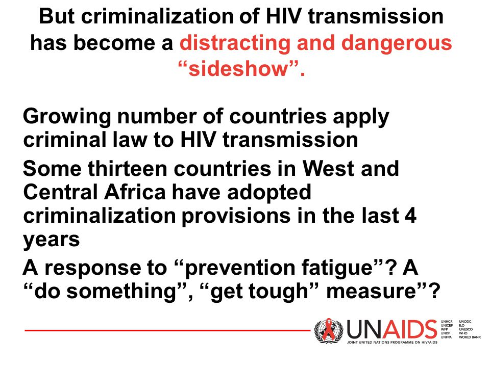 But criminalization of HIV transmission has become a distracting and dangerous sideshow .