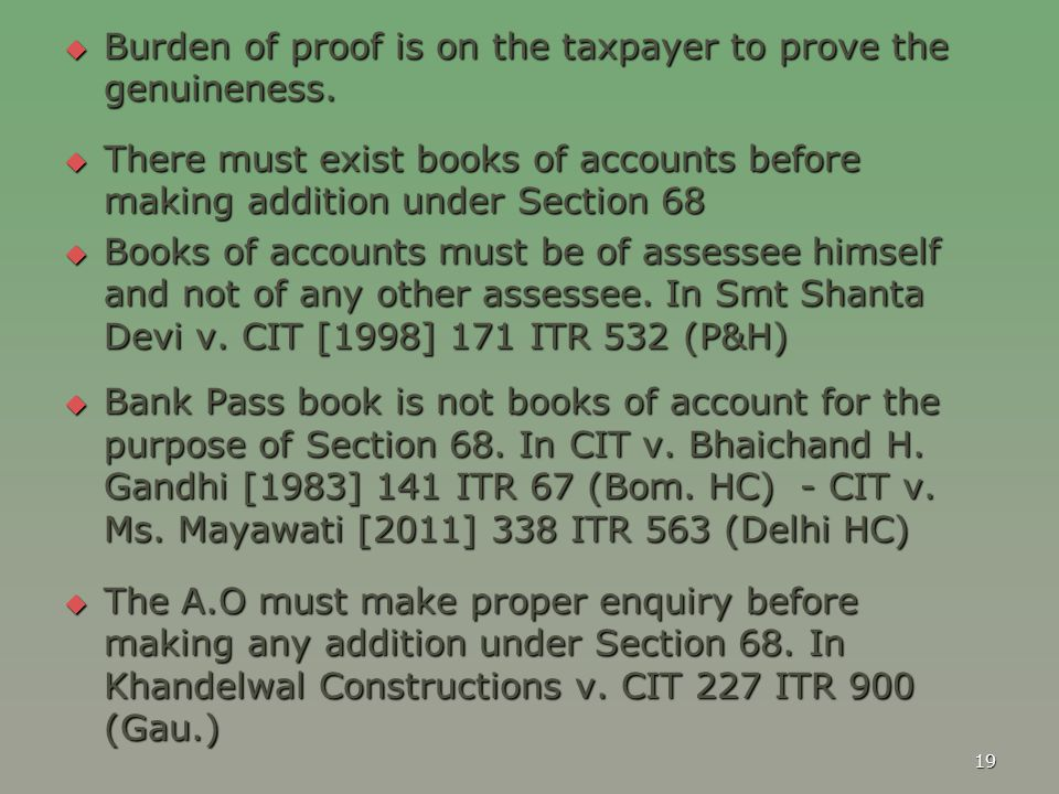 Burden of proof is on the taxpayer to prove the genuineness.