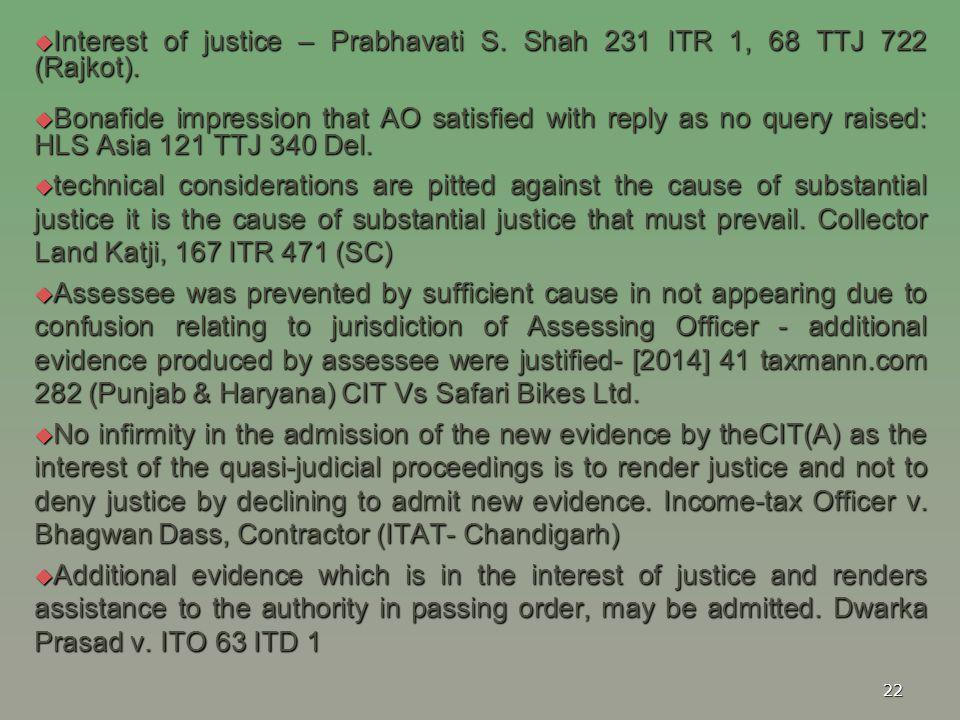 Interest of justice – Prabhavati S. Shah 231 ITR 1, 68 TTJ 722 (Rajkot).
