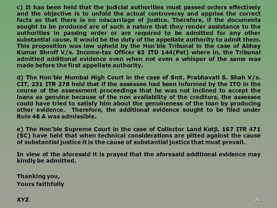 c) It has been held that the judicial authorities must passed orders effectively and the objective is to unfold the actual controversy and apprise the correct facts so that there is no miscarriage of justice.