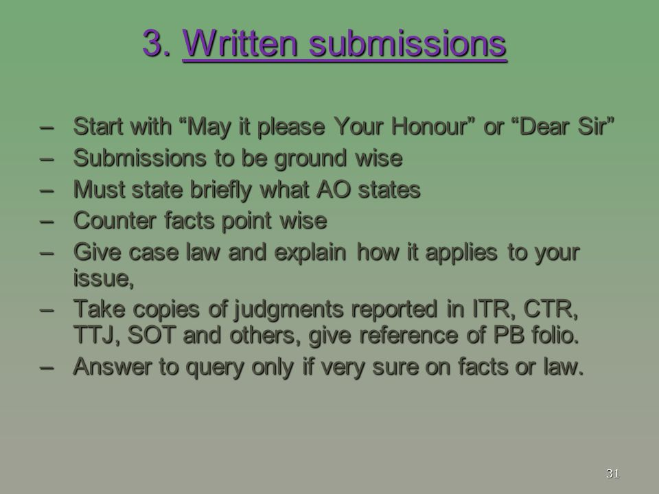 3. Written submissions Start with May it please Your Honour or Dear Sir Submissions to be ground wise.