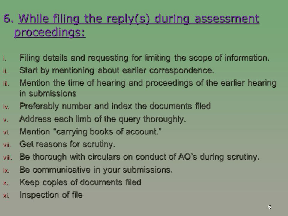 6. While filing the reply(s) during assessment proceedings: