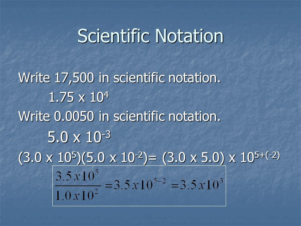 Scientific Notation Write 17,500 in scientific notation. 1.75 x 104