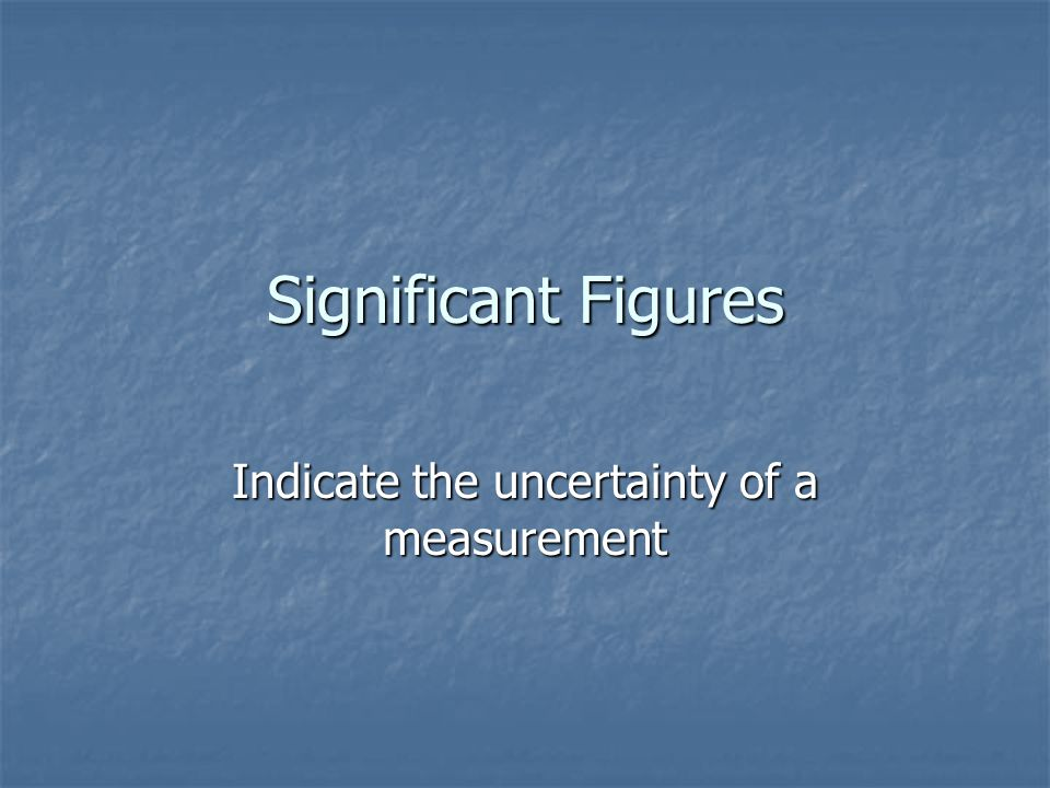 Indicate the uncertainty of a measurement