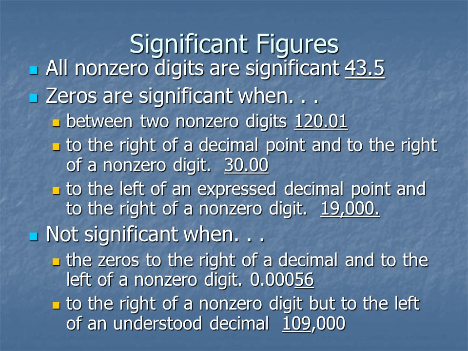 Significant Figures All nonzero digits are significant 43.5