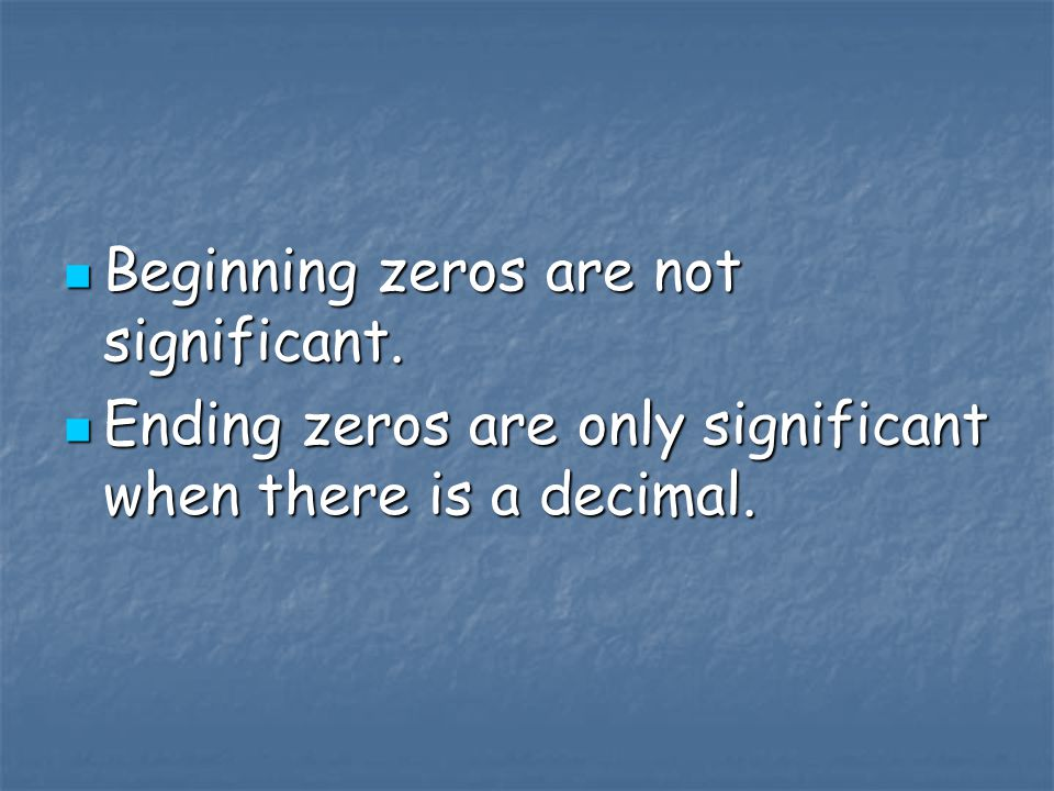 Beginning zeros are not significant.