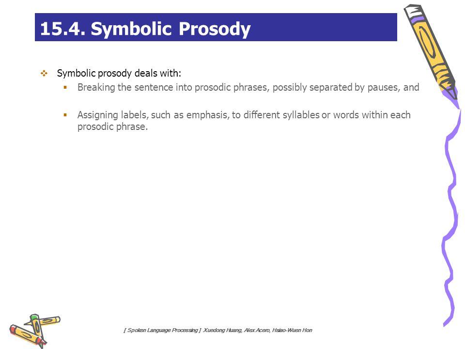 15.4. Symbolic Prosody Symbolic prosody deals with: