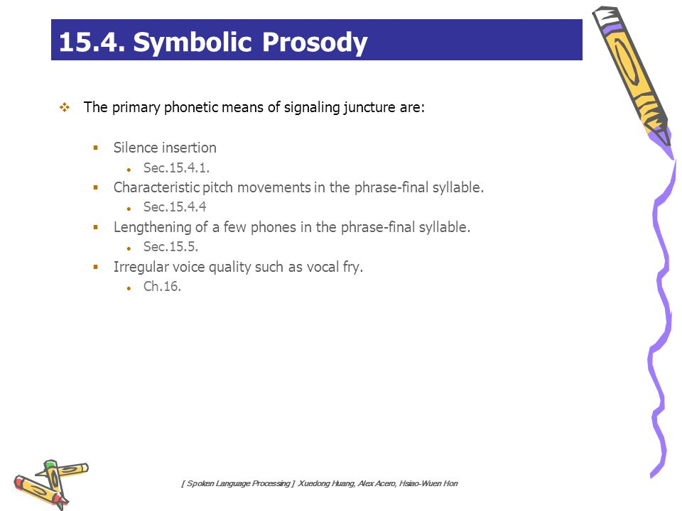15.4. Symbolic Prosody The primary phonetic means of signaling juncture are: Silence insertion. Sec.15.4.1.