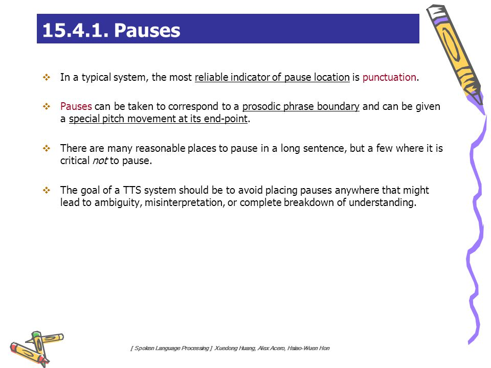 15.4.1. Pauses In a typical system, the most reliable indicator of pause location is punctuation.