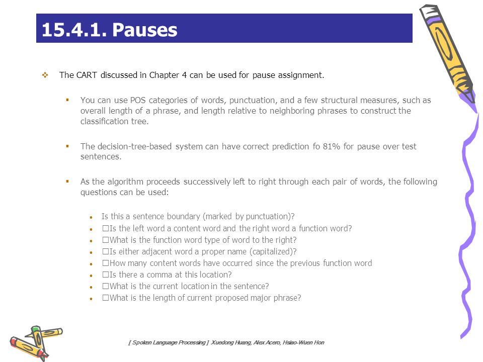 15.4.1. Pauses The CART discussed in Chapter 4 can be used for pause assignment.