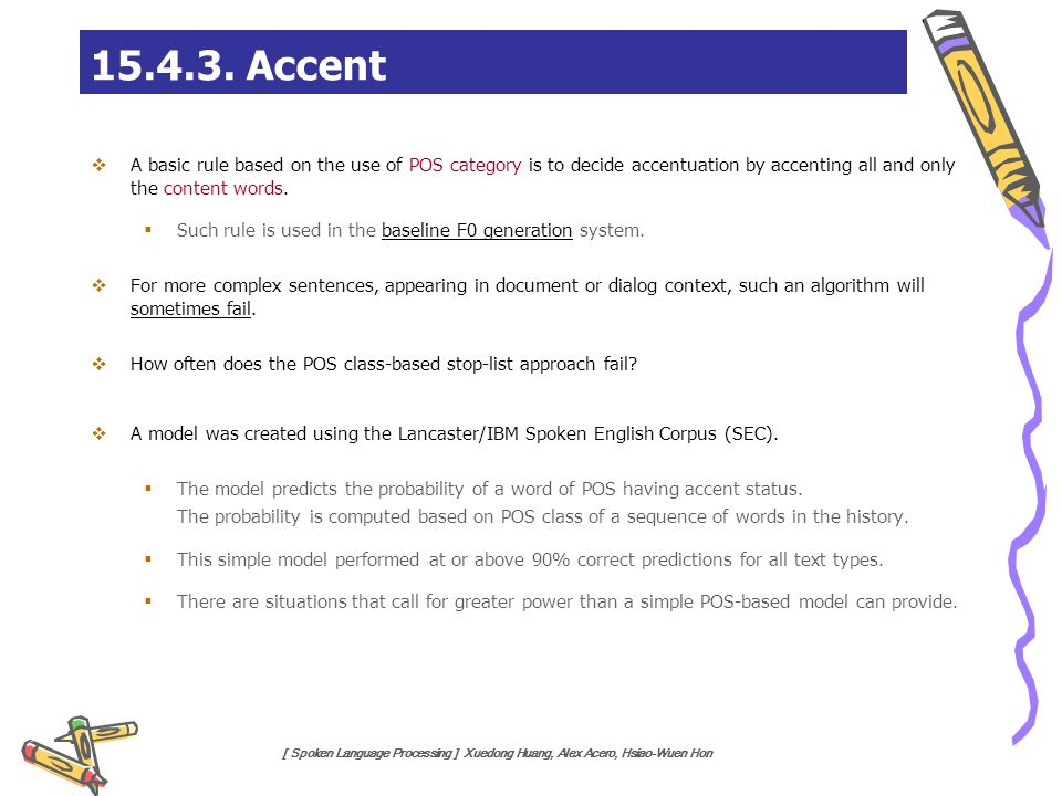 15.4.3. Accent A basic rule based on the use of POS category is to decide accentuation by accenting all and only the content words.