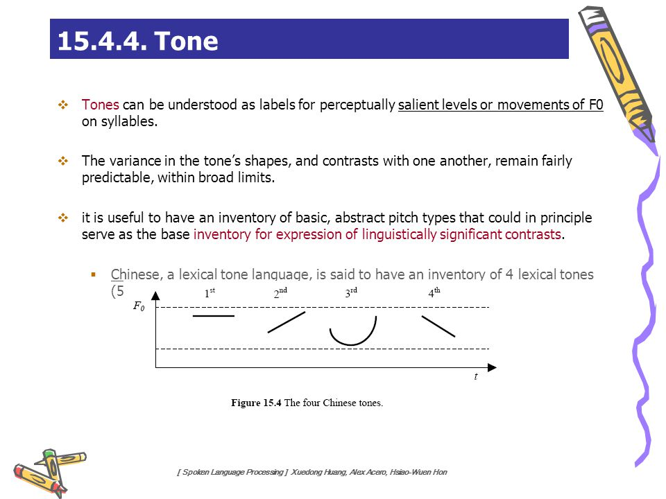 15.4.4. Tone Tones can be understood as labels for perceptually salient levels or movements of F0 on syllables.