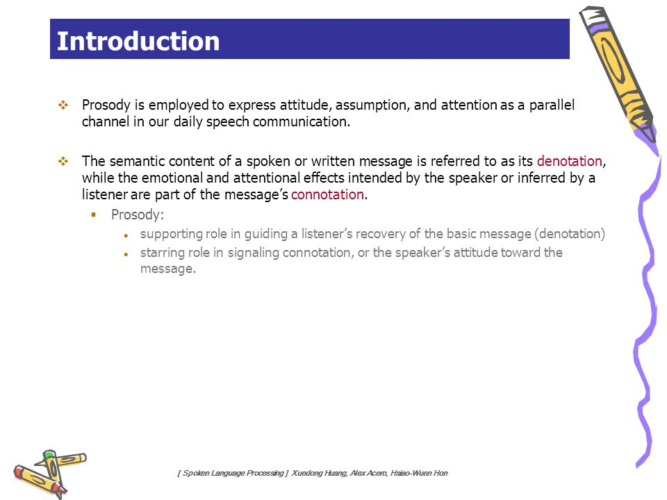 Introduction Prosody is employed to express attitude, assumption, and attention as a parallel channel in our daily speech communication.