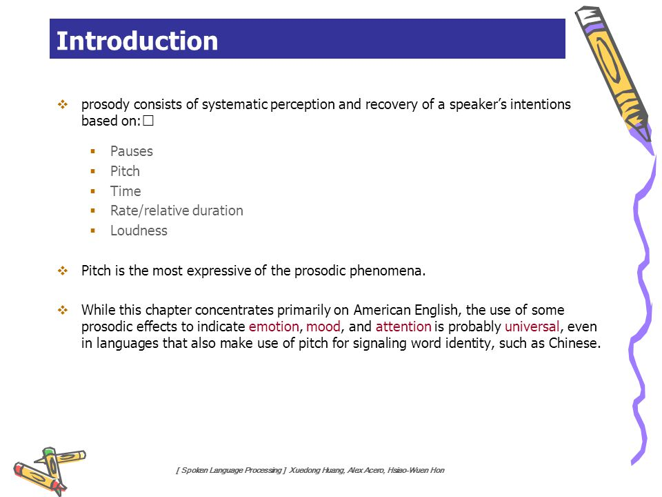 Introduction prosody consists of systematic perception and recovery of a speaker's intentions based on: