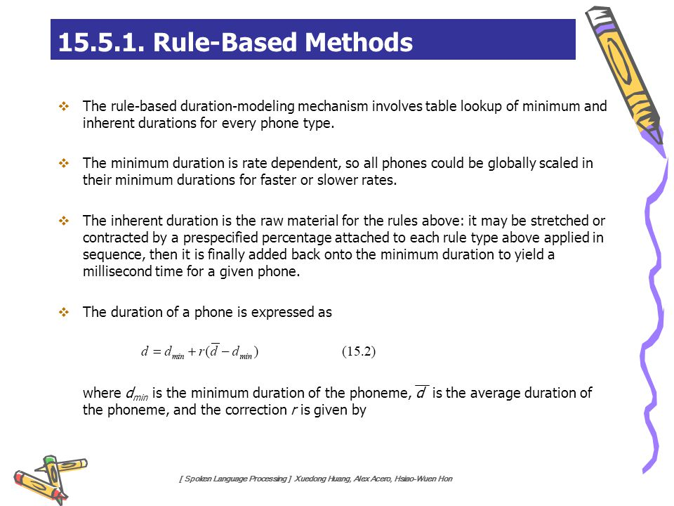 15.5.1. Rule-Based Methods The rule-based duration-modeling mechanism involves table lookup of minimum and inherent durations for every phone type.
