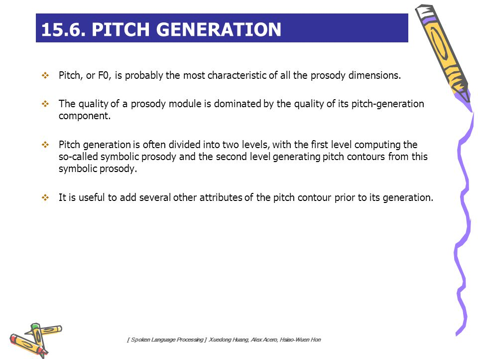 15.6. PITCH GENERATION Pitch, or F0, is probably the most characteristic of all the prosody dimensions.