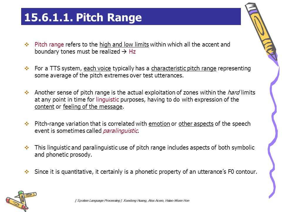 15.6.1.1. Pitch Range Pitch range refers to the high and low limits within which all the accent and boundary tones must be realized  Hz.