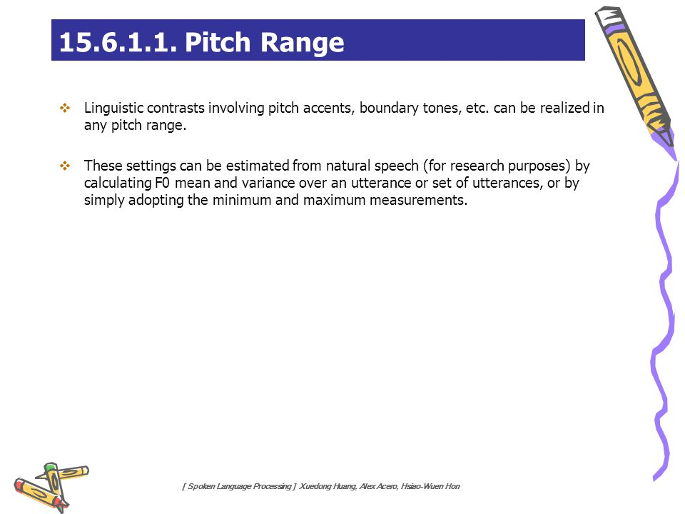 15.6.1.1. Pitch Range Linguistic contrasts involving pitch accents, boundary tones, etc. can be realized in any pitch range.