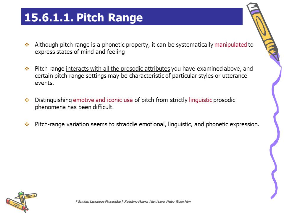 15.6.1.1. Pitch Range Although pitch range is a phonetic property, it can be systematically manipulated to express states of mind and feeling.