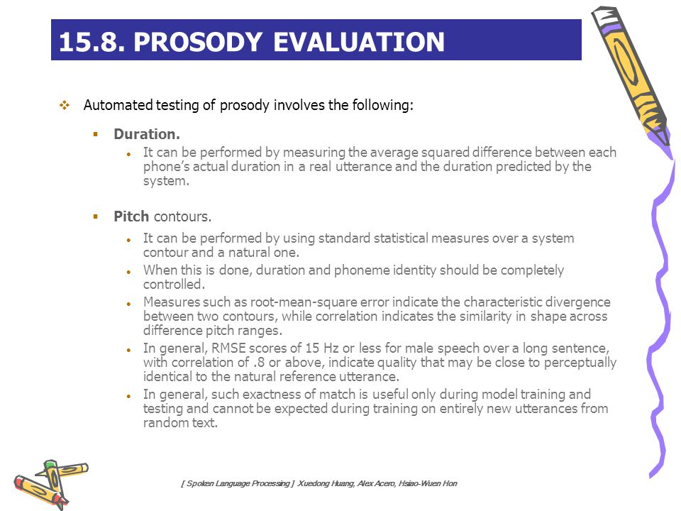 15.8. PROSODY EVALUATION Automated testing of prosody involves the following: Duration.