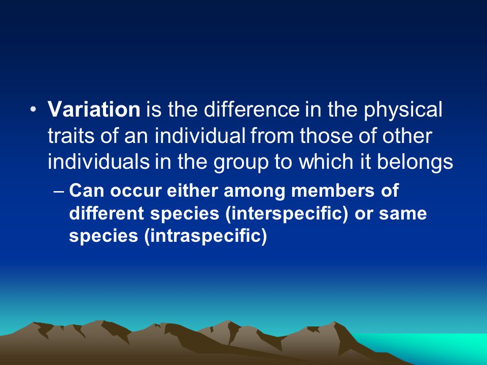 Variation is the difference in the physical traits of an individual from those of other individuals in the group to which it belongs